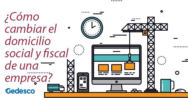 ¿Cómo cambiar el domicilio social y fiscal de una empresa?
